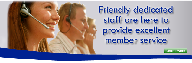 Member Services - Friendly, dedicated staff
