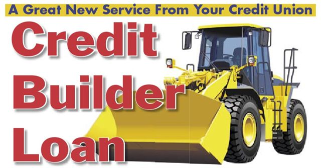 Credit Builder Loan is a new loan type to help build or rebuild your credit. Picture of a bulldozer.